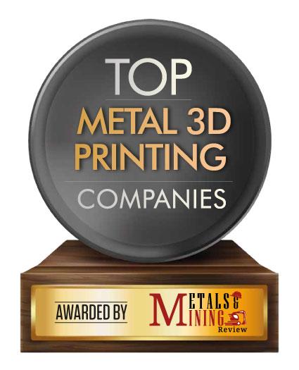 Top 10 Metal 3D Printing Companies - 2021